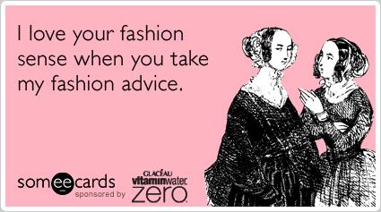fashion-sense-friends-advice-vitamin-water-zero-ecards-someecards