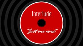 Interlude: Just OneWord
